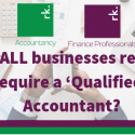 Do ALL businesses really require a 'Qualified' Accountant?